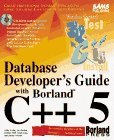 Database Developers Guide with Borland C++ 5: With CDROM