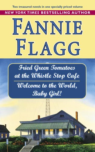 Fried Green Tomatoes at the Whistle Stop Cafe /Welcome to the... by Fannie Flagg