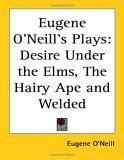 Three Plays: Desire Under the Elms / The Hairy Ape / Welded