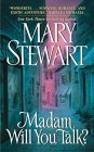 Madam, Will You Talk? by Mary Stewart