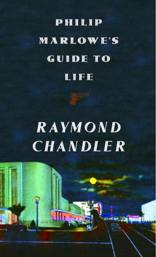 Philip Marlowe's Guide to Life by Raymond Chandler