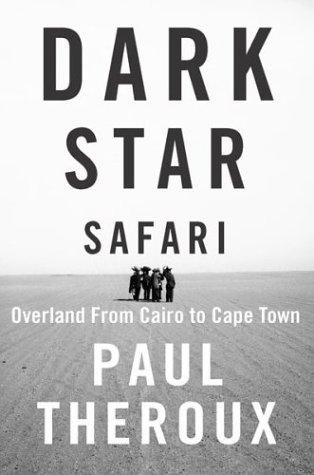 Dark Star Safari Overland from Cairo to Cape Town by Paul Theroux