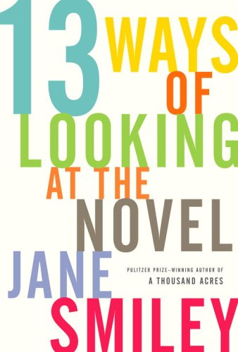 Thirteen Ways of Looking at the Novel by Jane Smiley