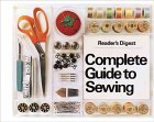 Reader's Digest Complete Guide to Sewing by Reader's Digest Association