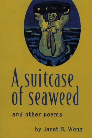 A Suitcase of Seaweed and Other Poems by Janet S. Wong
