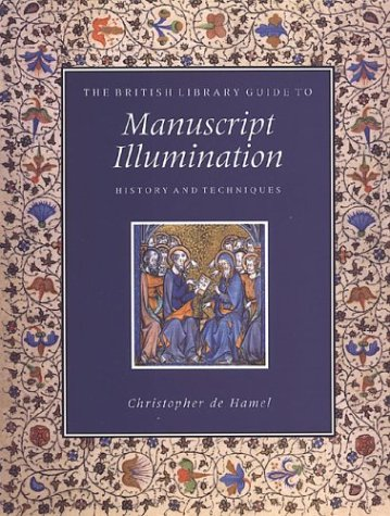 The British Library Guide to Manuscript Illumination: History and Techniques (British Library Guides)