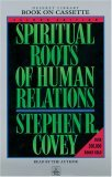 Spiritual Roots of Human Relations by Stephen R. Covey