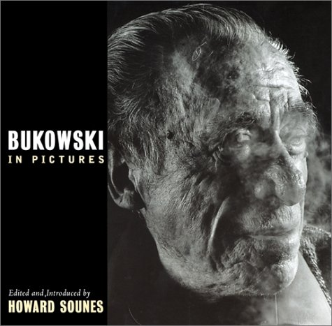 Bukowski in Pictures by Howard Sounes