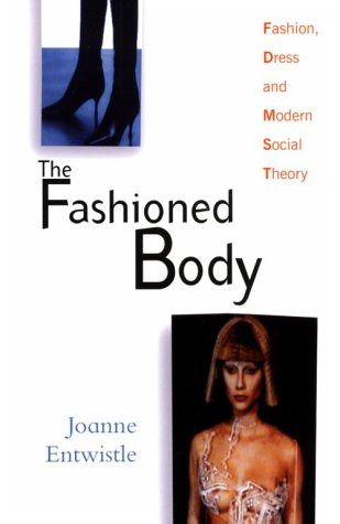 The Fashioned Body by Joanne Entwistle