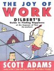 The Joy of Work: Dilbert's Guide to Finding Happiness at the Expense of Your Co-Workers (Dilbert: Business, #4)