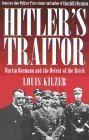 Hitler's Traitor  by Louis Kilzer