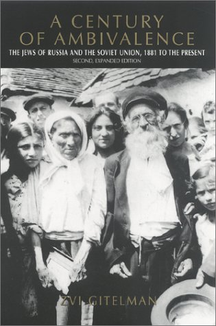 A Century of Ambivalence: The Jews of Russia and the Soviet Union, 1881 to the Presentsecond, Expanded Edition
