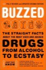 Buzzed: The Straight Facts about the Most Used & Abused Drugs from Alcohol to Ecstasy