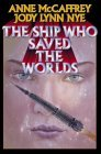 The Ship Who Saved the Worlds by Anne McCaffrey