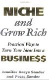 Niche and Grow Rich: Practical Ways of Turning Your Ideas Into a Business