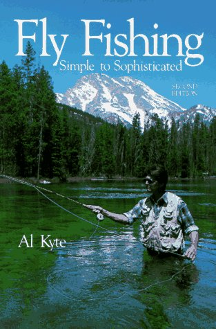 Fly Fishing, Simple to Sophisticated by Al Kyte