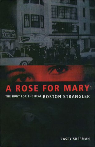A Rose for Mary: The Hunt for the Real Boston Strangler