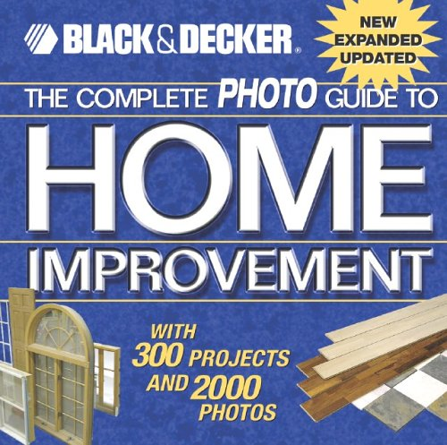 Black & Decker The Complete Photo Guide to Home Improvement by Creative Publishing Interna...