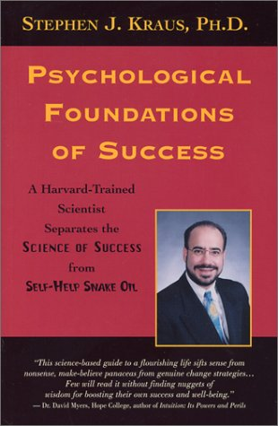 Psychologcal Foundations of Success: A Harvard-Trained Scientist Separates the Science of Success from Self-Help Snake Oil
