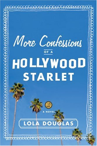 More Confessions of a Hollywood Starlet by Lola Douglas