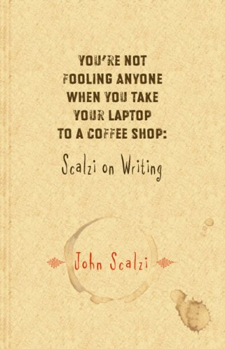 You're Not Fooling Anyone When You Take Your Laptop to a Coff... by John Scalzi