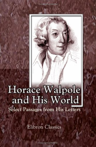 Horace Walpole And His World: Select Passages From His Letters