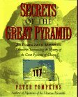 Secrets of the Great Pyramid: Two Thousand Years of Adventures & Discoveries Surrounding the Mysteries of the Great Pyramid of Cheops