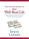 The Little Guide to Your Well-Read Life: How to Get More Books in Your Life and More Life from Your Books