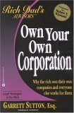 Own Your Own Corporation: Why the Rich Own Their Own Companies and Everyone Else Works for Them (Rich Dad's Advisors (Paperback))