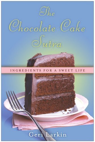 The Chocolate Cake Sutra by Geri Larkin