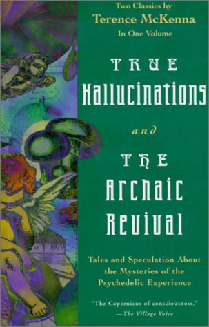 True Hallucinations/The Archaic Revival by Terence McKenna