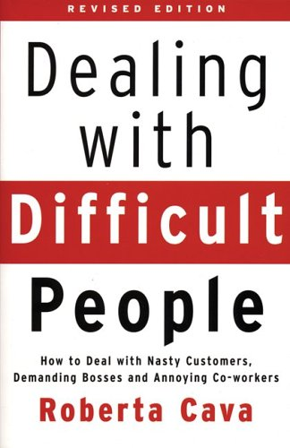 Dealing with Difficult People: How to Deal with Nasty Customers, Demanding Bosses and Annoying Co-Workers