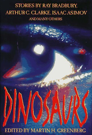 Dinosaurs: Stories by Ray Bradbury, Arthur C. Clarke, Isaac Asimov Andmany Others
