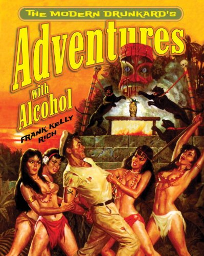 The Modern Drunkard's Adventures with Alcohol by Frank Kelly Rich