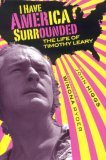 I Have America Surrounded: A Biography of Timothy Leary