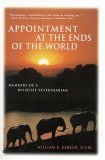Appointments at the Ends of the World by William B. Karesh