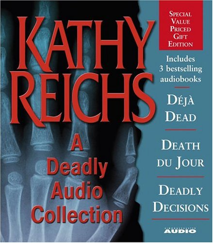 A Deadly Audio Collection by Kathy Reichs