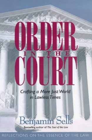 Order in the Court: Crafting a More Just World in Lawless Times: Reflections on the Essence of the Law