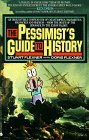 The Pessimist's Guide to History: An Irresistible Guide to Compendium of Catastrophes, Barbarities, Massacres and Mayhem