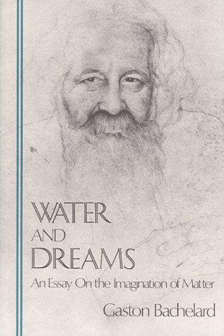 Water and Dreams: An Essay on the Imagination of Matter