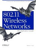 802.11 Wireless Networks: The Definitive Guide: Creating and Administering Wireless Networks