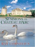 Summons to the Chateau D'Arc by Kay Cornelius