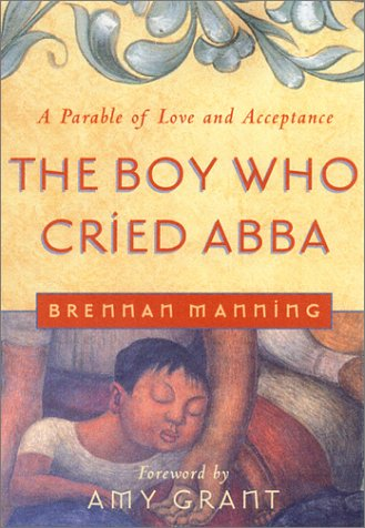 Boy Who Cried Abba by Brennan Manning
