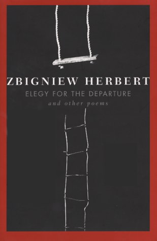 Elegy For The Departure by Zbigniew Herbert