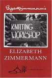 Elizabeth Zimmermann's Knitting Workshop Book