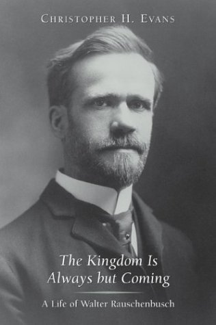The Kingdom Is Always But Coming: A Life of Walter Rauschenbusch (Library of Religious Biography)