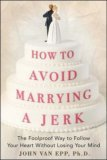How to Avoid Marrying a Jerk: The Foolproof Way to Follow Your Heart Without Losing Your Mind