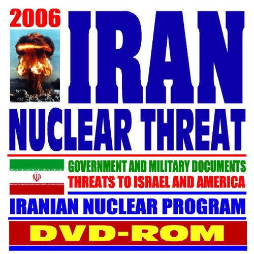 2006 Iran Nuclear Threat � Government And Military Documents,... by U.S. Government