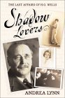 Shadow Lovers: The Last Affairs Of H. G. Wells