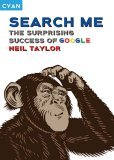 Search Me: The Surprising Success of Google